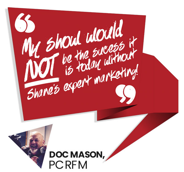 "Doc Mason: ""My show would NOT be the success it is today without shanes expert marketing!"" - PCRFM"